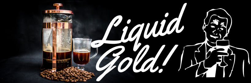 Coffee: Liquid Gold